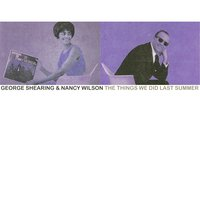 The Things We Did Last Summer — George Shearing & Nancy Wilson