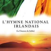 L'hymne National Irlandais (La Chanson du Soldat) — The Irish Ramblers