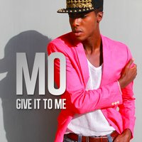Give It to Me — Mo