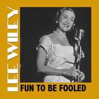 Fun to Be Fooled — Lee Wiley