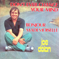Don't Ever Change Your Mind — Joe Dolan