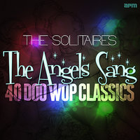 The Angels Sang - 40 Doo Wop Classics — The Solitaires