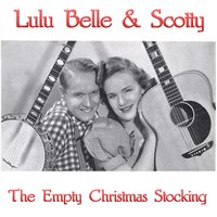 The Empty Christmas Stocking — Lulu Belle & Scotty