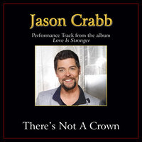 There's Not a Crown (Without a Cross) Performance Tracks — Jason Crabb