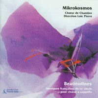 Beatitudines: French A Capella Choir Music from the 20th Century — MIKROKOSMOS