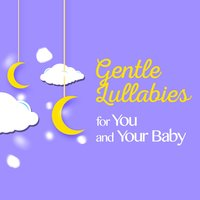 Gentle Lullabies for You and Your Baby — Baby Lullaby
