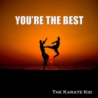 You're the Best — The Karate Kid