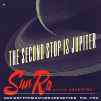 The Second Stop Is Jupiter — Sun Ra