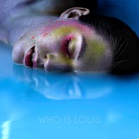 Who Is Louis — WHO IS LOUIS