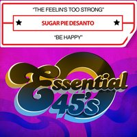 The Feelin's Too Strong / Be Happy — Sugar Pie DeSanto