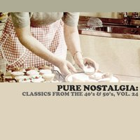 Pure Nostalgia: Classics from the 40's & 50's, Vol. 24 — сборник
