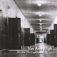 We are the Captivated — Van Atta High