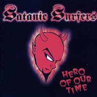 Hero Of Our Time — Satanic Surfers