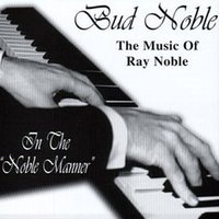 The  Music of Ray Noble — Bud Noble
