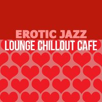 Erotic Jazz Lounge Chillout Cafe — Erotic Lounge Buddha Chill Out Music Cafe