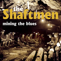 Mining the Blues — The Shaftmen