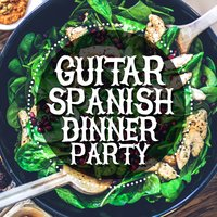 Guitar: Spanish Dinner Party — Guitare athmosphere, Guitar Song, Spanish Restaurant Music Academy, Spanish Restaurant Music Academy|Guitar Song|Guitare athmosphere