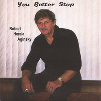 You Better Stop — Robert Herala Aginsky