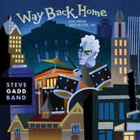 Way Back Home Live From Rochester, NY — Walt Fowler, Michael Landau, Steve Gadd, Jimmy Johnson, Steve Gadd Band, Larry Goldings