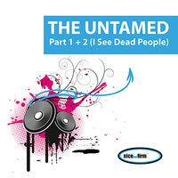 Part 1 + 2 (I See Dead People) — The Untamed