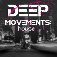 Deep Movements: House — House Music, Deep House, Deep Electro House Grooves, House Music|Deep Electro House Grooves|Deep House