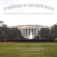 It Happened in the White House: True Stories of the Eight Virginia Presidents and Their Wives — Lynn Ruehlmann, Bob Zentz & Jeanne McDougall