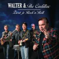 Život Je Rock 'n' Roll — Walter, The Cadillac Band
