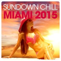 Sundown Chill Miami 2015 — сборник