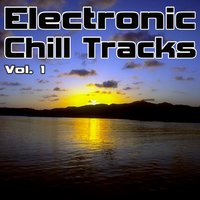 Electronic Chill Tracks Vol. 1 - Best of Electronic, Chillout, Lounge & Ambient — сборник
