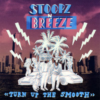 ''Turn Up the Smooth'' — Stoopz N Breeze