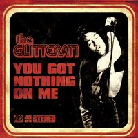 You Got Nothing On Me — The Glitterati