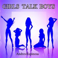 Girls Talk Boys — Andres Espinosa