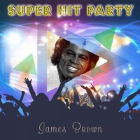 Super Hit Party — James Brown, The Wobblers, Herb Hardesty