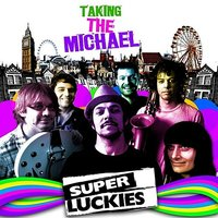 Taking the Michael — Super Luckies