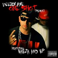 One Shot [feat. Baeza & BP] — Deezy Aye