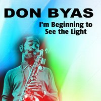 I'm Beginning to See the Light — Don Byas