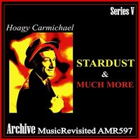 Hoagy carmichael - Stardust & Much More — Hoagy Carmichael And His Orchestra