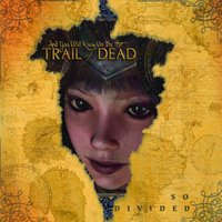 So Divided — ...And You Will Know Us By The Trail Of Dead