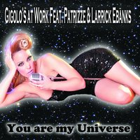 You Are My Universe — Gigolo's At Work