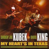 My Heart's In Texas — Smokin' Joe Kubek & Bnois King