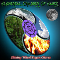 Elemental Children of Earth — Shining Wheel Pagan Chorus