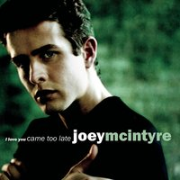 I Love You Came Too Late — Joey McIntyre