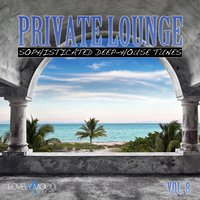 Private Lounge - Sophisticated Deep House Tunes, Vol. 8 — сборник