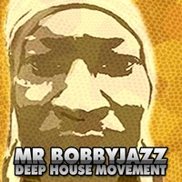 Deep House Movement — Mr Bobbyjazz