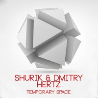Temporary Space — Shurik, Dmitry Hertz