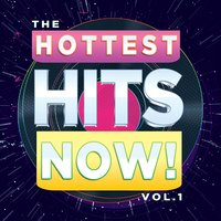 The Hottest Hits Now! Vol. 1 — The Hit Machine, Inc.