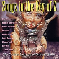 Songs in the Key of Z, Vol. 1: The Curious Universe of Outsider Music — сборник