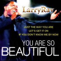 You Are So Beautiful — Larry ray