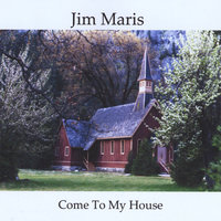 Come To My House — Jim Maris
