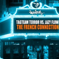The French Connection — Tagteam Terror, Lazy Flow